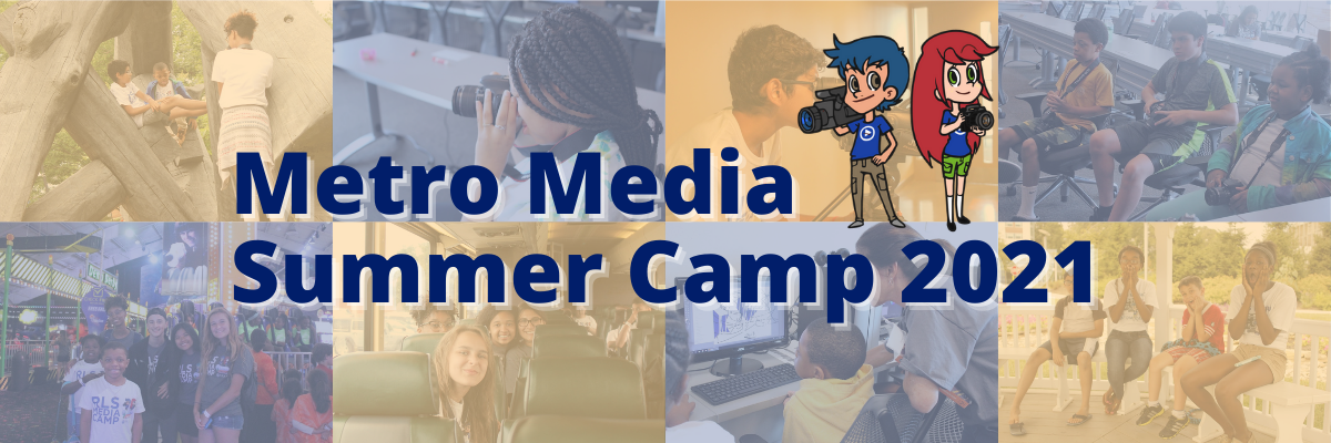 Introducing Metro Media Summer Camp